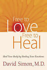 Free to Love, Free to Heal: Heal Your Body by Healing Your Emotions by David Simon (Hardback, 2009)