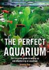 The Perfect Aquarium: The Complete Guide to Setting Up and Maintaining an Aquarium by Jeremy Gay (Paperback, 2005)
