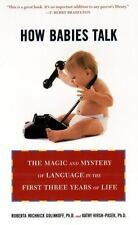 How Babies Talk: The Magic and Mystery of Language in the First Three Years of