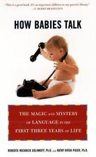 How Babies Talk : The Magic and Mystery of Language in the First Three Years of Life by Kathy Hirsh-Pasek and Roberta Michnick Golinkoff (2000, Paperback)