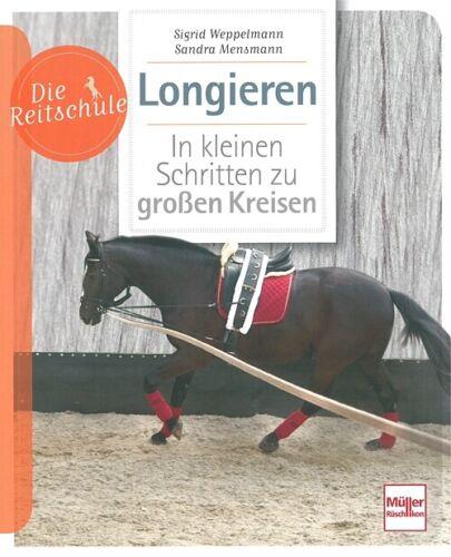 Die Reitschule Longieren in kleinen Schritten zu großen Kreisen Handbuch//Reiten