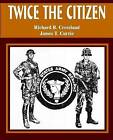 Twice the Citizen by Richard B Crossland, James T Currie (Paperback / softback, 2002)