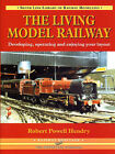 The Living Model Railway: Developing, Operating and Enjoying Your Layout by R. Powell Hendry (Hardback, 1994)