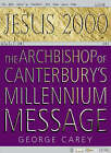 Jesus 2000: The Archbishop of Canterbury's Millennium Message by George Carey (Paperback, 1999)