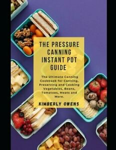 The Pressure Canning Instant Pot Guide: The Ultimate Canning Cookbook for: New