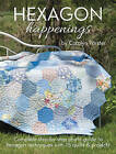 Hexagon Happenings: Complete Step-by-Step Photo Guide to Hexagon Techniques with 15 Quilts & Projects by Carolyn Forster (Paperback, 2015)