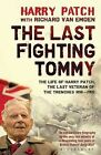 The Last Fighting Tommy: The Life of Harry Patch, Last Veteran of the Trenches, 1898-2009 by Harry Patch, Richard Van Emden (Paperback, 2014)
