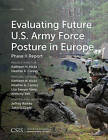 Evaluating Future U.S. Army Force Posture in Europe: Phase II Report by Anthony Bell, Kathleen H. Hicks, Heather A. Conley, Lisa Sawyer Samp (Paperback, 2016)