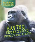 Saving Endangered Plants and Animals by James Bow (Hardback, 2008)