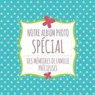 Notre Album Photo Special Des Memoires de Famille Precieuses by Speedy Publishing LLC (Paperback / softback, 2014)