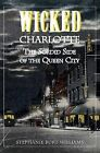 Wicked Charlotte: The Sordid Side of the Queen City by Stephanie Burt Williams (Paperback / softback, 2006)