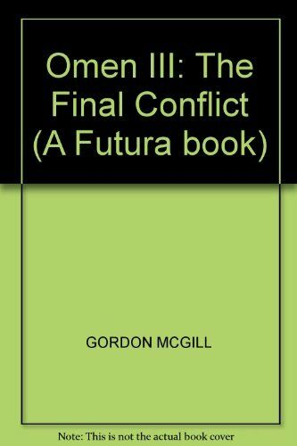 1 of 1 - Omen III: The Final Conflict (A Futura book) By Gordon McGill. 9780708819586