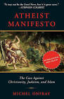 Atheist Manifesto: The Case Against Christianity, Judaism, and Islam by Michel Onfray (Paperback, 2011)
