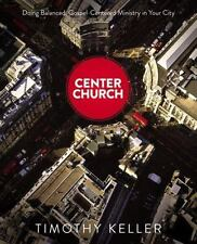 Center Church : Doing Balanced, Gospel-Centered Ministry in Your City by Timothy Keller (2012, Hardcover)