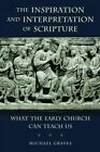 The Inspiration and Intepretation of Scripture: Perspectives from the Early Church by Michael Graves (Paperback, 2014)