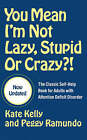 You Mean I'm Not Lazy, Stupid or Crazy?!: The Classic Self-help Book for Adults with Attention Deficit Disorder by Kate Kelly (Paperback, 2006)