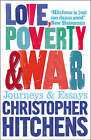 Love, Poverty and War: Journeys and Essays by Christopher Hitchens (Paperback, 2006)