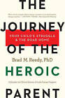 The Journey of the Heroic Parent: Your Child's Struggle & the Road Home by Brad M. Reedy (Paperback, 2016)