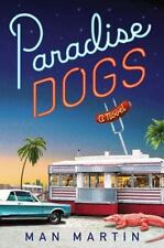 Paradise Dogs by Man Martin (2011, Hardcover) Novel