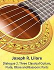 Dialogue 2. Three Classical Guitars, Flute, Oboe and Bassoon: Parts by Joseph R Lilore (Paperback / softback, 2012)