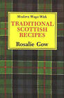 Modern Ways with Traditional Scottish Recipes by Rosalie Gow (Paperback, 2001)