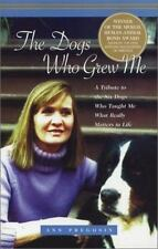 The Dogs Who Grew Me: A Tribute to the Six Dogs Who Taught Me What Really Matte