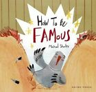 How to be Famous by Michal Shalev (Hardback, 2016)