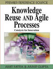 Knowledge Reuse and Agile Processes: Catalysts for Innovation by Amitava Mitra, Amar Gupta (Hardback, 2008)