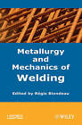 Metallurgy and Mechanics of Welding by ISTE Ltd and John Wiley & Sons Inc (Hardback, 2008)