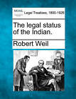 The Legal Status of the Indian. by Robert Weil (Paperback / softback, 2010)