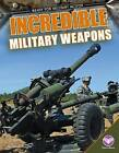 Incredible Military Weapons by Tammy Gagne (Hardback, 2015)