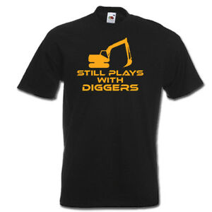 Still plays with DIGGERS funny digger driver JCB mens womens t-shirt gift idea