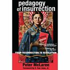 Pedagogy of Insurrection: From Resurrection to Revolution by Peter McLaren (Paperback, 2015)