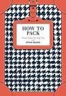 How to Pack: Travel Smart for Any Trip by Hitha Palepu (Hardback, 2017)