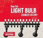 How the Light Bulb Changed History by Diane Bailey (Hardback, 2015)