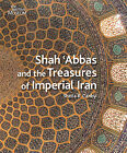 Shah 'Abbas: and the Treasures of Imperial Iran by Sheila R. Canby (Hardback, 2009)