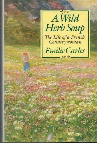 A Wild Herb Soup: The Life of a French Countrywoman,Emilie Car ,.9780575050679