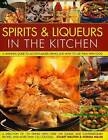 Spirits and Liquers for Every Kitchen: A Definitive Guide to Alcohol-Based Drinks and How to Use Them with Food - 300 Spirits Identified and Described Plus Over 100 Classic and Contemporary Recipes and 100 Cocktails by Norma Miller, Stuart Walton (Hardback, 2008)