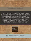 The Threefold State of Man Vpon Earth Conteyning [Brace] the Glorie of His Creation, the Miserie of His Fall, and the Sweete Mysterie of His Reparation: Discussed in Three Seuerall Sermons at the Court / By Christopher Hampton ... (1620) by Christopher Hampton (Paperback / softback, 2010)