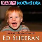 Lullaby Renditions of Ed Sheeran: + * by Baby Rockstar (CD, May-2015, Helisek Music Publishing)