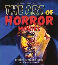 The Art of Horror Movies : An Illustrated History by Stephen Jones (2017, Hardcover)