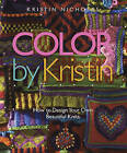 Color by Kristin: How to Design Your Own Beautiful Knits by Kristin Nicholas (Hardback, 2010)