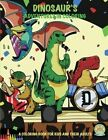 Dinosaur's Adventures in Coloring: 40 Jurassic Sized Fun Coloring Pages: A Coloring Book for Kids and Their Adults by Andrew Rosenblatt (Paperback / softback, 2016)
