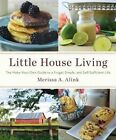 Little House Living: The Make-Your-Own Guide to a Frugal, Simple, and Self-Sufficient Life by Merissa A Alink (Hardback, 2015)