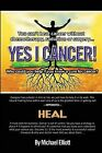 Yes I Cancer: You Can't Beat Cancer Without Chemotherapy, Radiation or Surgery by Michael Elliott (Paperback / softback, 2013)