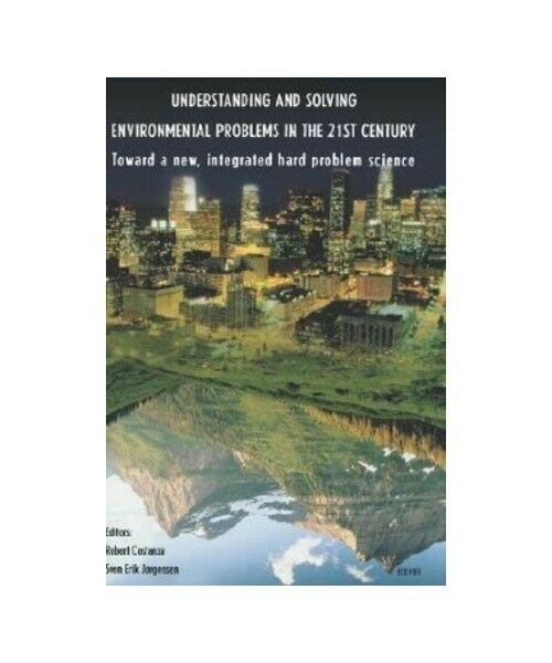 """""""Understanding and Solving Environmental Problems in the 21st Century: Toward a"""