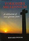 Yorkshire Millennium: A Celebration of 1000 Glorious Years by Bernard Ingham (Hardback, 1999)