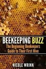 Beekeeping Buzz: The Beginning Beekeepers Guide to Their First Hive by Nicole Wrinn (Paperback / softback, 2014)