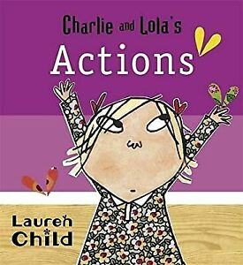 Charlie and Lolas Actions: Board Book, Child, Lauren, Used; Acceptable Book