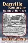 Danville, Kentucky: Tidbits of Heritage by Robert a Powell (Paperback / softback, 2016)